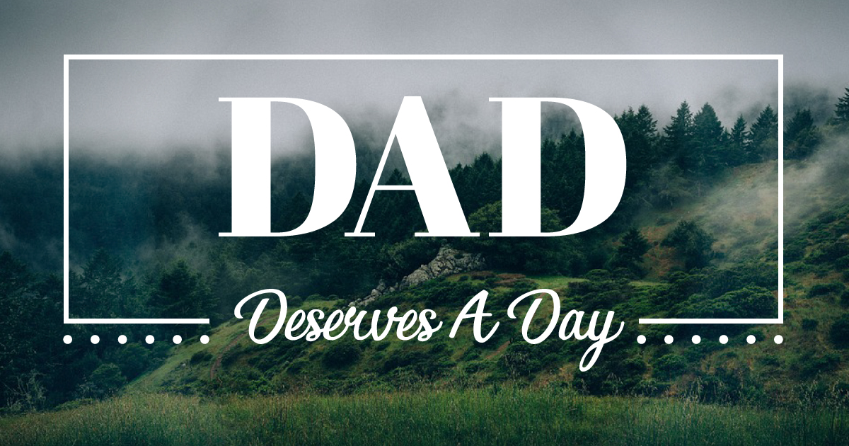 Dad Deserves A Day